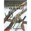 Shooting Lever Guns of the Old West - Mike Venturino